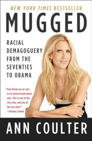 Mugged: Racial Demagoguery From the Seventies to Obama  -     By: Ann Coulter