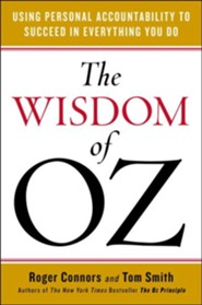 The Wisdom of Oz: Using Personal Accountability to Create the Change You Want