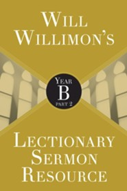 Will Willimon's Lectionary Sermon Resource: Year B, Part 2
