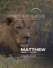 Genesis to Revelation: A Comprehensive Verse-by-Verse Exploration of the Bible - Matthew, Leader Guide