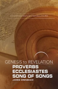 Genesis to Revelation: A Comprehensive Verse-by-Verse Exploration of the Bible - Proverbs, Ecclesiastes, Song of Songs, Participant Book