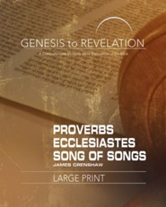 Genesis to Revelation: A Comprehensive Verse-by-Verse Exploration of the Bible - Proverbs, Ecclesiastes, Song of Songs, Participant Book [Large Print]