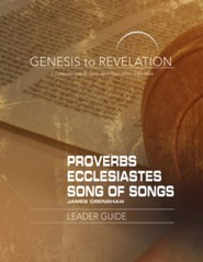 Genesis to Revelation: A Comprehensive Verse-by-Verse Exploration of the Bible - Proverbs, Ecclesiastes, Song of Songs, Leader Guide