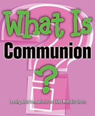 What Is Communion?: Learning About Communion in The United Methodist Church (Pkg of 5)