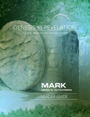 Genesis to Revelation: A Comprehensive Verse-By-Verse Exploration of the Bible - Mark, Leader Guide