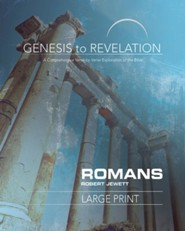 Genesis to Revelation: A Comprehensive Verse-By-Verse Exploration of the Bible - Romans, Participant Book Large Print Book