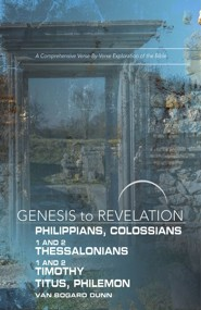 Genesis to Revelation: A Comprehensive Verse-by-Verse Exploration of the Bible - Philippians, Colossians, 1-2 Thessalonians, 1-2 Timothy, Titus, Philemon, Participant Book