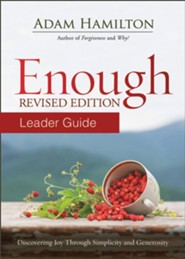 Enough: Discovering Joy through Simplicity and Generosity, Leader Guide