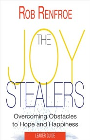 The Joy Stealers: Overcoming Obstacles to Hope and Happiness, Leader Guide