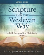 Scripture and the Wesleyan Way: A Bible Study on Real Christianity. Leader Guide