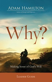 Why?: Making Sense of God's Will - Leader Guide