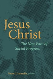 Jesus Christ: The New Face of Social Progress  -     Edited By: Peter J. Casarella