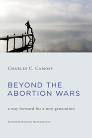Beyond the Abortion Wars: A Way Forward for a New Generation [Hardcover]