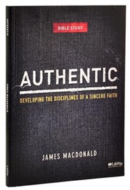 Authentic: Developing the Disciplines of a Sincere Faith, Member Book