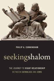 Seeking Shalom: Steps toward Right Relationship between Chirstians and Jews  -     By: Philip A. Cunningham