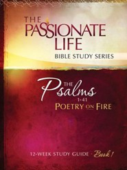 Psalms: Poetry on Fire Book One 12-week Study Guide: The Passionate Life Bible Study Series - eBook