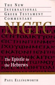 The Epistle to the Hebrews: The New International Greek Testament Commentary [NIGTC]