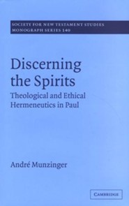 Discerning the Spirits: Theological and Ethical Hermeneutics in Paul