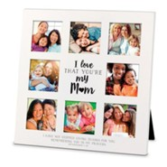 I Love That You Are My Mom, Collage Frame