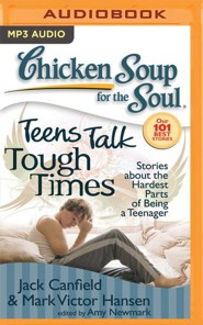 Chicken Soup for the Soul: Teens Talk Tough Times: Stories about the Hardest Parts of Being a Teenager - unabridged audio book on MP3-CD