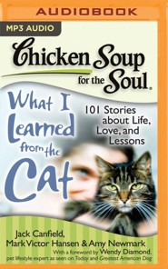 Chicken Soup for the Soul: What I Learned from the Cat: 101 Stories about Life, Love, and Lessons - unabridged audio book on MP3-CD