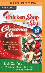 Chicken Soup for the Soul: Christmas Cheer: 101 Stories about the Love, Inspiration, and Joy of Christmas - unabridged audio book on MP3-CD