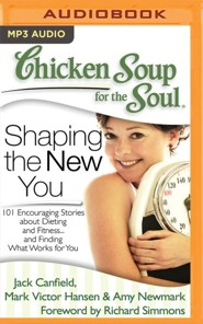 Chicken Soup for the Soul: Shaping the New You: 101 Encouraging Stories about Dieting and Fitness...and Finding What Works for You - unabridged audio book on MP3-CD