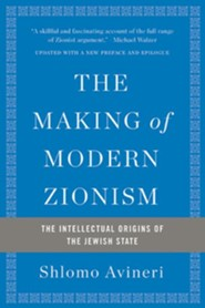 The Making of Modern Zionism: The Intellectual Origins of the Jewish State - eBook