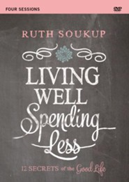 Living Well, Spending Less: A DVD Study: 12 Secrets of the Good Life