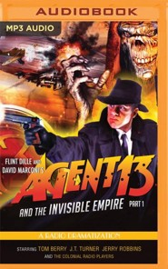 Agent 13 and the Invisible Empire: Part 1: A Radio Dramatization on MP3-CD