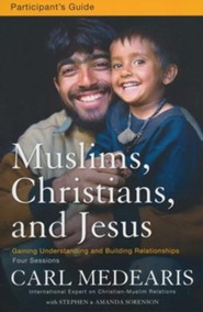 Muslims, Christians, and Jesus Participant's Guide: Gaining Understanding and Building Relationships