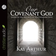 Our Covenant God: Living in the Security of His Unfailing Love - abridged audio book on CD