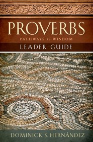 Proverbs: Pathways to Wisdom, Leader Guide
