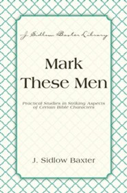Mark These Men: Practical Studies in Striking Aspects of Certain Bible Characters - eBook