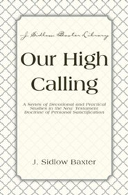 Our High Calling: A Series of Devotional and Practical Studies in the New Testament Doctrine of Personal Sanctification - eBook