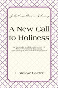 A New Call To Holiness: A Restudy and Restatement of New Testament Teaching Concerning Christian Sanctification - eBook