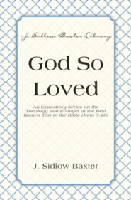 God So Loved: An Expository Series on the Theology and Evangel of the Best Known Text in the Bible (John 3:16) - eBook