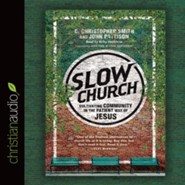Slow Church: Cultivating Community in the Patient Way of Jesus - unabridged audio book on CD  -     Narrated By: Kirby Heyborne     By: C. Christopher Smith, John Pattison