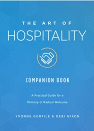 The Art of Hospitality: A Practical Guide for a Ministry of Radical Welcome, Companion Book