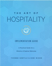 The Art of Hospitality: A Practical Guide for a Ministry of Radical Welcome, Implementation Guide