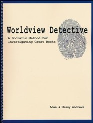 Worldview Detective: A Socratic Method for Investigating Great Books (Seminar Workbook Only)