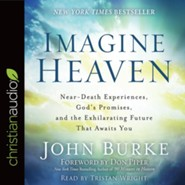 Imagine Heaven: Near-Death Experiences, God's Promises, and the Exhilarating Future That Awaits You - unabridged audio edition on CD