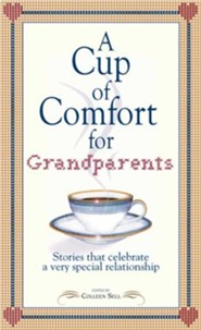 A Cup of Comfort for Grandparents: Stories That Celebrate a Very Special Relationship - eBook