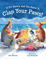 If It's Snowy and You Know It, Clap Your Paws!  -     By: Kim Norman     Illustrated By: Liza Woodruff
