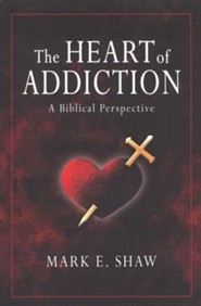The Heart of Addiction: A Biblical Perspective