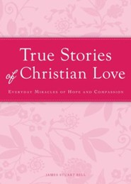 True Stories of Christian Love: Everyday miracles of hope and compassion - eBook