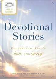 A Cup of Comfort Devotional Stories: Celebrating God's love and mercy - eBook