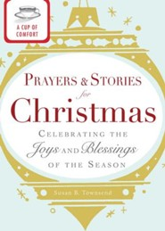 A Cup of Comfort Prayers and Stories for Christmas: Celebrating the joys and blessings of the season - eBook