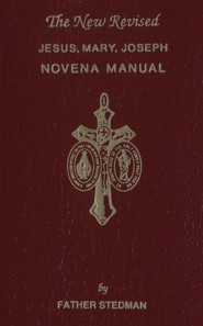 Jesus, Mary, Joseph Novena ManualRevised Edition