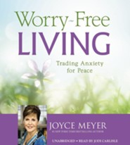 Worry-Free Living: Trading Anxiety For Peace, Unabridged 4 CD's